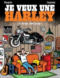 Frank Margerin et Marc Cuadrado - Je veux une Harley Tome 6 : Garage, sweet garage.