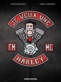 Frank Margerin et Marc Cuadrado - Je veux une Harley - La vie est trop courte !.