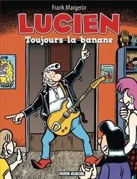 Lucien. (9) : Toujours la banane