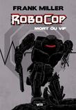 Frank Miller et Steven Grant - Robocop : mort ou vif Intégrale :  - Edition hardcore.