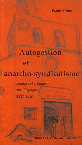 Frank Mintz - Autogestion et anarcho-syndicalisme - Analyse et critiques sur l'Espagne 1931-1990.