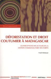 Frank Muttenzer - Déforestation et droit coutumier à Madagascar - Les perceptions des acteurs de la gestion communautaire des forêts.