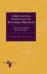 Frank-ole Thoresen - A Reconciled Community of Suffering Disciples - Aspects of a Contextual Somali Ecclesiology.