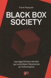 Frank Pasquale - Black Box Society - Les algorithmes secrets qui contrôlent l'économie et l'information.