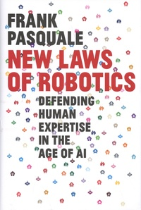 Frank Pasquale - New Laws of Robotics - Defending Human Expertise in the Age of AI.