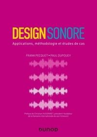 Frank Pecquet et Paul Dupouey - Design sonore - Applications, méthodologie et études de cas.