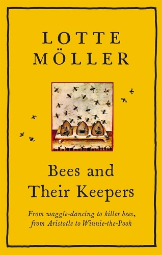 Bees and Their Keepers. From waggle-dancing to killer bees, from Aristotle to Winnie-the-Pooh