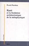 Frank Pierobon - Kant et la fondation architectonique de la métaphysique.