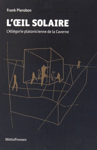 Frank Pierobon - L'oeil solaire - L'allégorie platonicienne de la caverne.