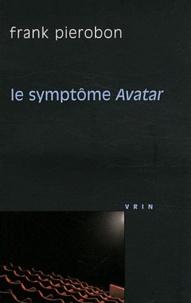 Frank Pierobon - Le symptôme Avatar.