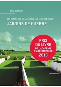 Frank Rambert - Jardins de guerre - Les cimetières britanniques sur le front ouest.