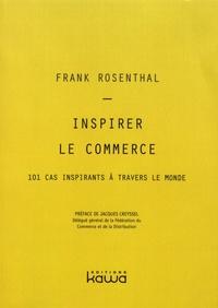 Frank Rosenthal - Inspirer le commerce - 101 cas inspirants à travers le monde.