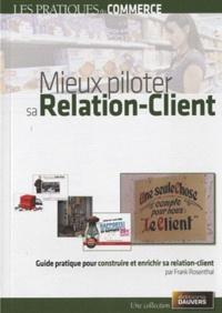 Frank Rosenthal - Mieux piloter sa relation-client - Guide pratique pour construire et enrichir sa relation-client.