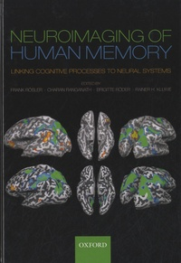 Frank Rösler et Charan Ranganath - Neuroimaging of Human Memory - Linking Cognitive Processes to Neural Systems.