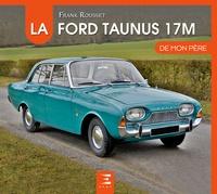 Frank Rousset - La Ford Taunus 17M de mon père.