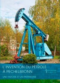 Frank Schwarz - L'invention du pétrole à Pechelbronn - Une histoire et un patrimoine.
