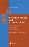 Frank Schweitzer - Brownian Agents and Active Particles - Collective Dynamics in the Natural and Social Sciences.