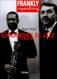 Frank Ténot - Frankly Speaking - Chroniques de jazz, de 1944 à 2004.