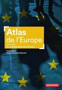 Frank Tétart et Pierre-Alexandre Mounier - Atlas de l'Europe - Un continent dans tous ses états.