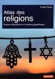 Frank Tétart - Atlas des religions - Passions identitaires et tensions géopolitiques.