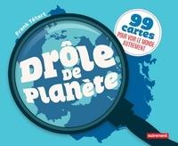 Frank Tétart - Drôle de planète - 99 cartes pour voir le monde autrement.