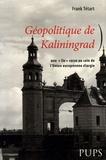 """Frank Tétart - Géopolitique de Kaliningrad - Une """"île""""russe au sein de l'Union européenne élargie."""