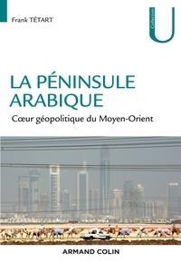 Frank Tétart - La péninsule arabique - Coeur géopolitique du Moyen-Orient.