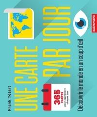 Frank Tétart - Une carte par jour - Découvrir le monde en un coup d'oeil.