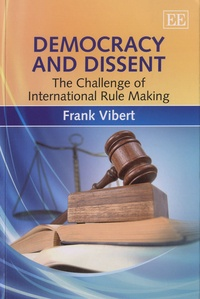 Frank Vibert - Democracy and Dissent - The Challenge of International Rule Making.