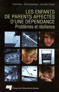 Frank Vitaro et René Carbonneau - Les enfants de parents affectés d'une dépendance - Problèmes et résilience.