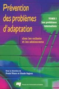 Frank Vitaro et Claude Gagnon - Prévention des problèmes d'adaptation chez les enfants et les adolescents - Tome 1 : Les problèmes internalisés.
