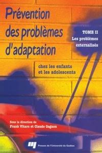 Frank Vitaro et Claude Gagnon - Prévention des problèmes d'adaptation chez les enfants et les adolescents - Tome 2 : Les problèmes externalisés.