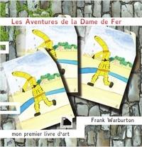 Frank Warburton et Martine Martinage - Les aventures de la dame de fer - Mon premier livre d'art.