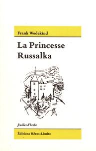 Frank Wedekind - La princesse Russalka et autres récits.
