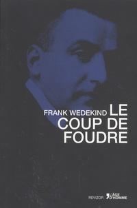 Frank Wedekind - Le coup de foudre - Et autres nouvelles.