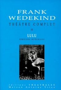 Frank Wedekind - Théâtre complet / Frank Wedekind Tome 2 - Lulu.