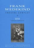 Frank Wedekind - Théâtre complet - Tome 2, La boîte de Pandore, une tragédie-monstre ; L'esprit de la terre ; La boîte de Pandore.