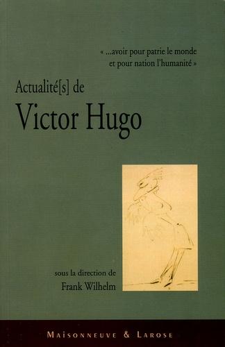 """Frank Wilhelm - Actualité[s  de Victor Hugo - """"...avoir pour patrie le monde et pour nation l'humanité"""" ; Actes du colloque de Luxembourg-Vianden 8-11 novembre 2002."""