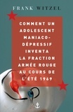 Frank Witzel - Comment un adolescent maniaco-dépressif inventa la Fraction Armée Rouge au cours de l'été 1969.