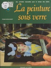 Frank Wohlfahrt et Suzy Barlonini - La peinture sous verre.