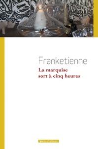 Frankétienne - La marquise sort à cinq heures.
