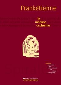Frankétienne - La méduse orpheline - Troisième mouvement des métamorphoses de l'oiseau schizophone.