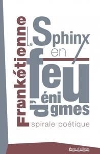 Frankétienne - Le Sphinx en feu d'énigmes - Spirale poétique.