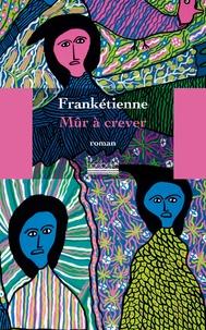 Frankétienne - Mûr à crever.