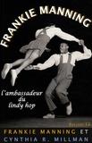 Frankie Manning et Cynthia R Millman - Frankie Manning - L'ambassadeur du lindy hop.