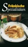 Fränkische Spezialitäten - Die beliebtesten Rezepte der Original Fränkischen Küche.