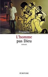Frankito - L'Homme pas Dieu.