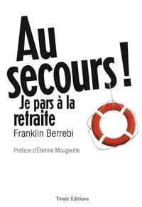 Franklin Berrebi - Au secours ! Je pars à la retraite.