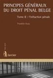 Franklin Kuty - Principes généraux du droit pénal belge - Tome 2, L'infraction pénale.