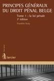 Franklin Kuty - Principes généraux du droit pénal belge - Tome 1, La loi pénale.